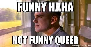 Queer Meme - funny haha not funny queer sling blade meme generator