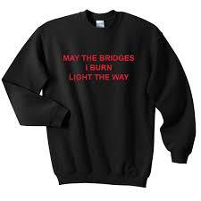 may the bridges i burn light the way vetements may the bridges i burn light the way sweatshirt basic tees shop