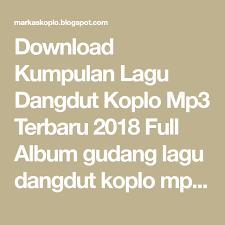 download mp3 gratis koplo download kumpulan lagu dangdut koplo mp3 terbaru 2018 full album