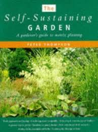 self sustaining garden the self sustaining garden a gardener s guide to matrix planting