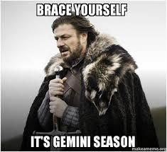 Gemini Meme - brace yourself it s gemini season brace yourself game of thrones
