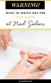 warning what to watch out for and avoid at nail salons