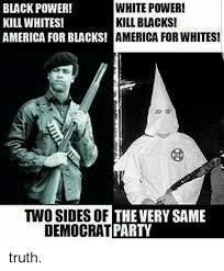 Black Power Memes - black power white power kill blacks kill whites america for