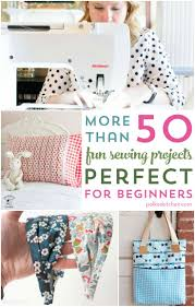 more than 50 fun beginner sewing projects beginner sewing