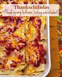 thankschiladas thanksgiving leftover turkey enchiladas