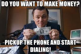 Make Money Meme - do you want to make money pickup the phone and start dialing