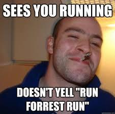 Run Forrest Run Meme - sees you running doesn t yell run forrest run misc quickmeme