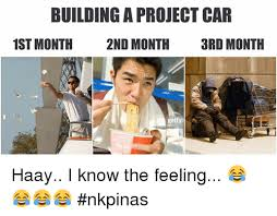 1st Of The Month Meme - building a project car 1st month 2nd month 3rd month gettyi haay i