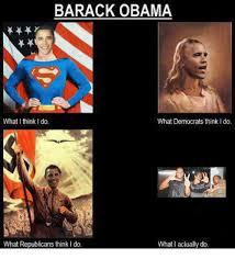 What They Think I Do Meme - barack obama what i think i do what democrats think i do what