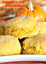 pumpkin pie biscuits can t stay out of the kitchen