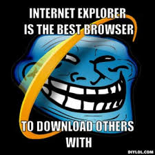 Internet Explorer Memes - microsoft is retiring internet explorer our 10 favorite memes