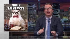 John Oliver Memes - memes aren t facts youtube