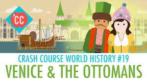 Ottoman S by Crash Course World History Thought Bubble 19 Venice U0026 The