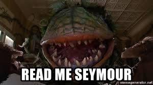 Feed Me Seymour Meme - read me seymour feed me meme generator