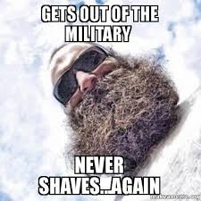 How To Make A Meme Out Of A Picture - gets out of the military never shaves again make a meme