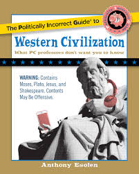 the politically incorrect guide to western civilization the