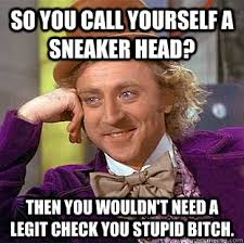 Sneakerhead Meme - so you call yourself a sneaker head then you wouldn t need a