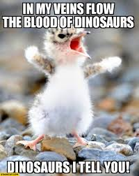 Dinosaurs Meme - image in my veins flow the blood of dinosaurs i tell you cute tiny