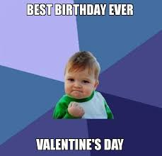 Valentine Meme - birthday on valentine s day funny memes wishes 2happybirthday