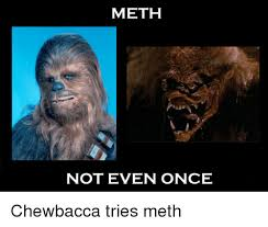 Chewbacca Memes - meth not even once chewbacca meme on me me