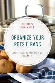 how to organize pots and pans so you can get to them easily