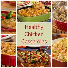 healthy chicken casserole recipes 6 easy chicken casseroles