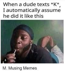 K Meme - 25 best memes about text k text k memes