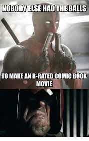 R Rated Memes - nobodyelse hadthe balls to make an r rated comic book movie meme