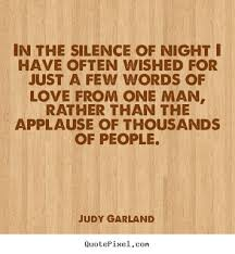 judy garland picture quotes in the silence of i often