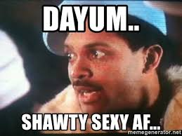 Mike Epps Memes - dayum shawty sexy af mike epps how high meme generator