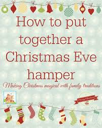 putting together a christmas eve hamper and other christmas eve