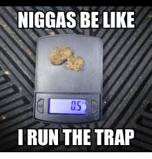 Niggas Be Like Memes - niggas be like i run the trap be like meme on esmemes com