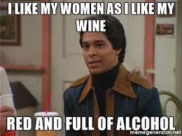 Women Meme Generator - i like my women as i like my wine red and full of alcohol fez1