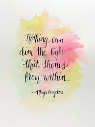 Nothing Can Dim The Light That Shines From Within