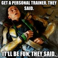 Personal Trainer Meme - get a personal trainer they said it ll be fun they said loki