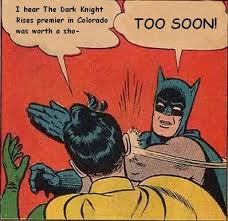 Too Soon Meme - too soon my parents are dead batman slapping robin know