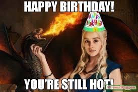 Hot Hot Hot Meme - happy birthday you re still hot meme khalisi birthday 53625