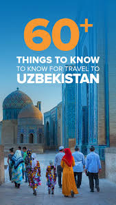 60 things you need to know before traveling to uzbekistan lost