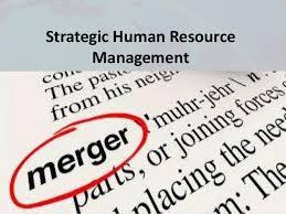 During Challenge Strategic Human Resource Managementhr Challenge During Merger Potenti