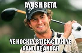 Beta Meme - ayush beta ye hockey stick chahiye gand ke andar adam scott golfer