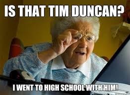 Tim Duncan Meme - is that tim duncan i went to high school with him grandma