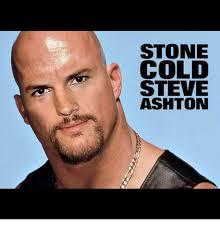 Stone Cold Meme - stone cold steve ashton meme on awwmemes com