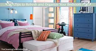 tips to refresh and organize your bedroom the cleaning crew llc
