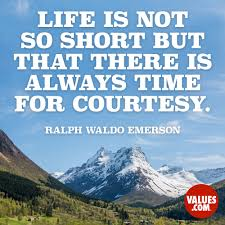 leadership quotes ralph waldo emerson life is not so short but that there is always time for courtesy