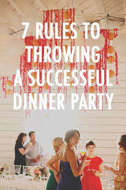 tips to throwing a killer dinner party dinners party time and