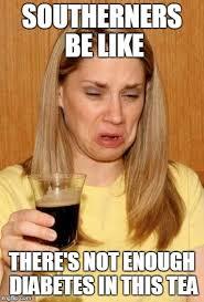 Sweet Tea Meme - bitter memes imgflip