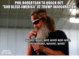 Phil Robertson Memes - phil robertson to quack out god blessamericaattrumpinauguration