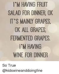 Fruit Salad For Dinner Meme - i m having fruit salad for dinner ok it s main grapes ok all grapes