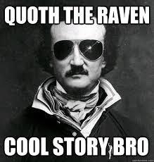 Cool Story Meme - best quoth the raven cool story bro edgar allen bro quickmeme