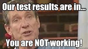 Not Working Meme - our test results are in you are not working maury quickmeme